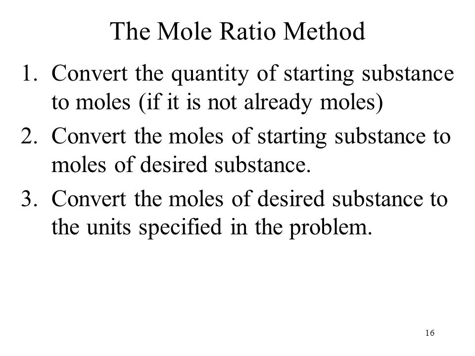 The Mole Ratio Method Convert the quantity of starting substance to moles (if it is not already moles)