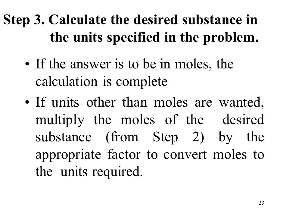Step 3. Calculate the desired substance in the units specified in the problem.