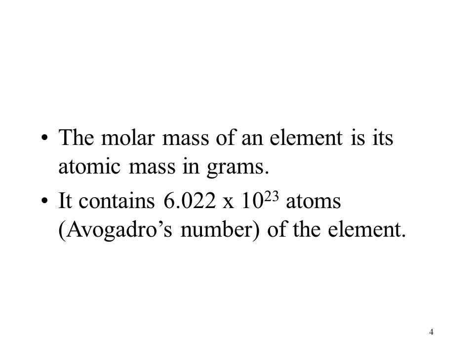 The molar mass of an element is its atomic mass in grams.