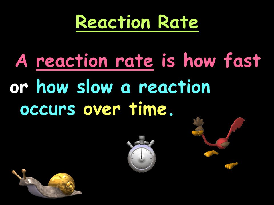 Reaction Rate A reaction rate is how fast or how slow a reaction occurs over time.