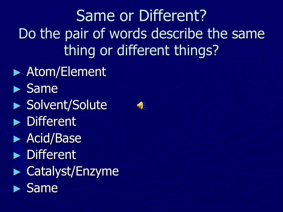 Same or Different Do the pair of words describe the same thing or different things