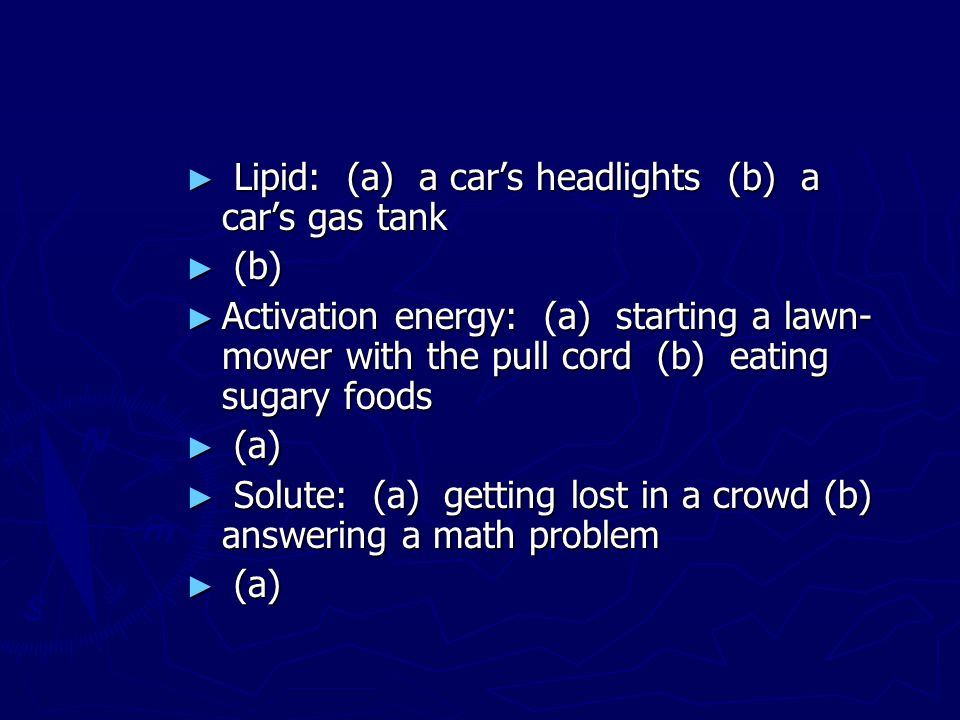 Lipid: (a) a car's headlights (b) a car's gas tank