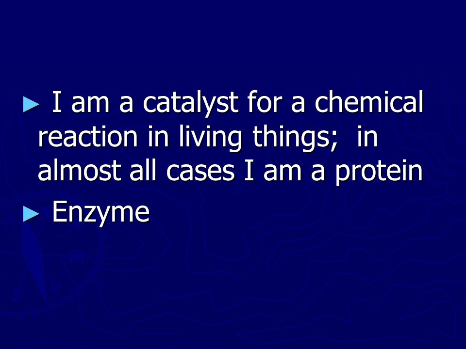 I am a catalyst for a chemical reaction in living things; in almost all cases I am a protein