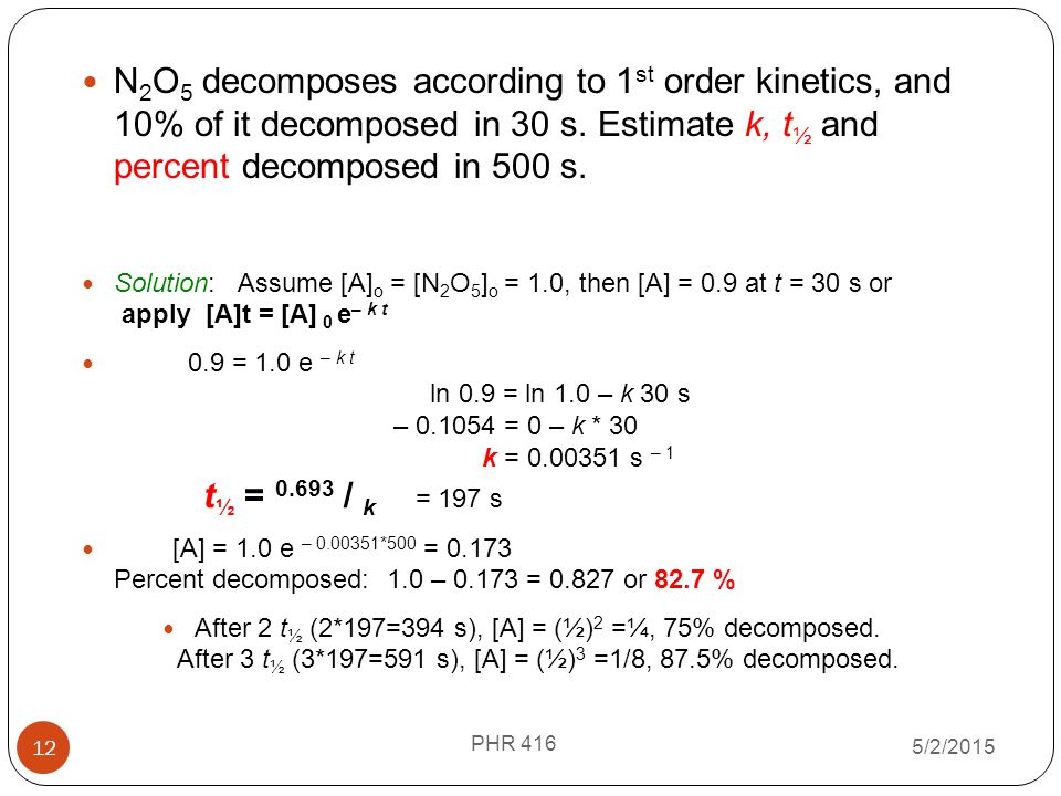N2O5 decomposes according to 1st order kinetics, and 10% of it decomposed in 30 s. Estimate k, t½ and percent decomposed in 500 s.