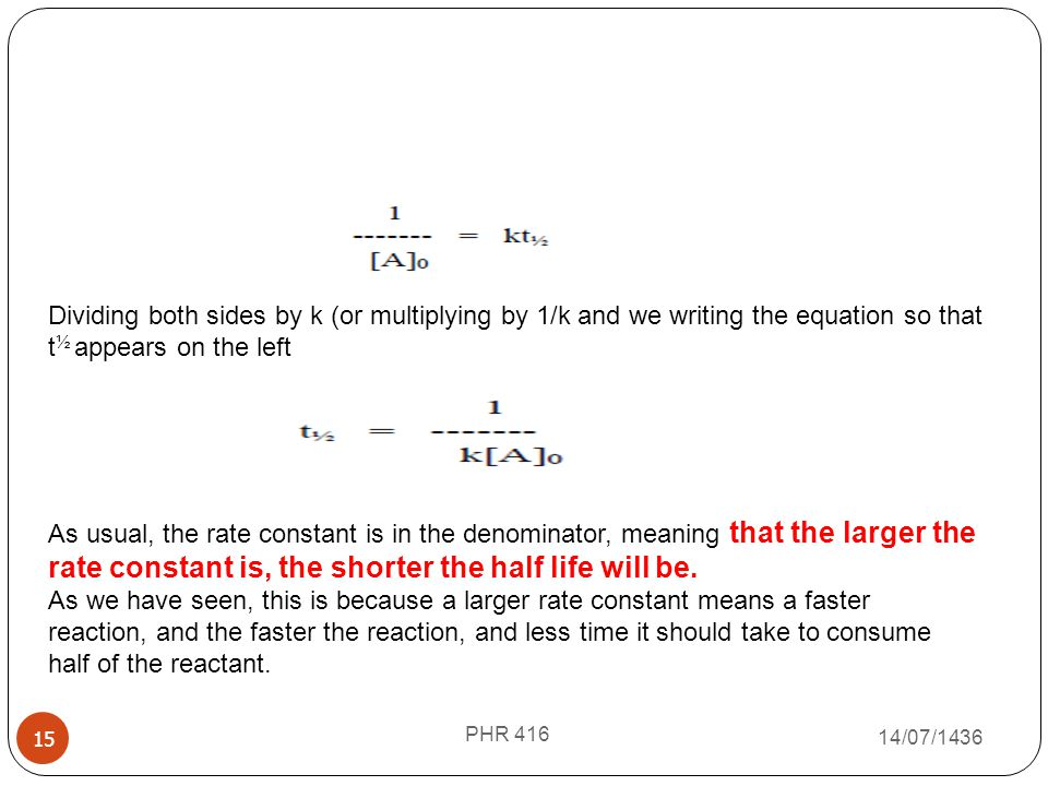 Dividing both sides by k (or multiplying by 1/k and we writing the equation so that t½ appears on the left