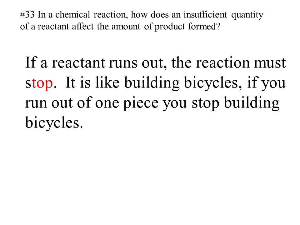 If a reactant runs out, the reaction must