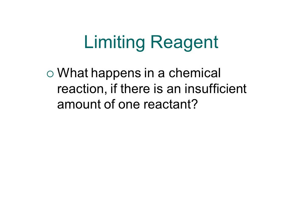 Limiting Reagent What happens in a chemical reaction, if there is an insufficient amount of one reactant