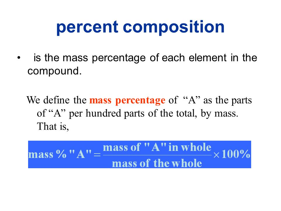 percent composition is the mass percentage of each element in the compound.