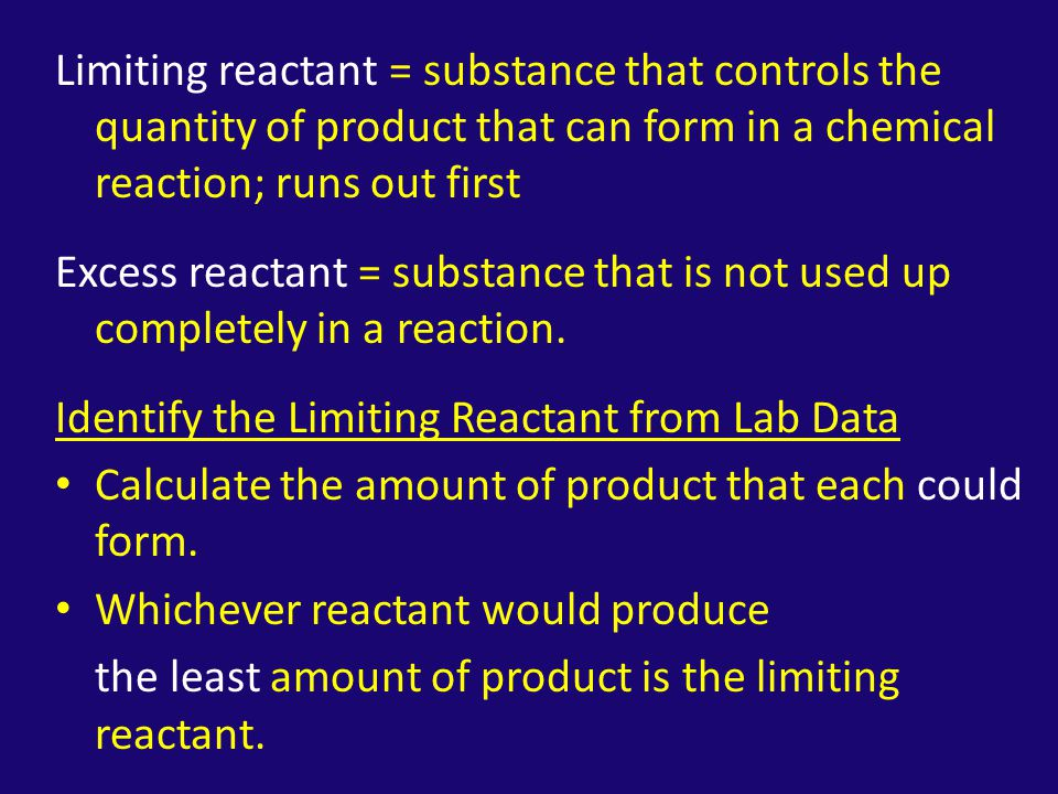 Limiting reactant = substance that controls the quantity of product that can form in a chemical reaction; runs out first