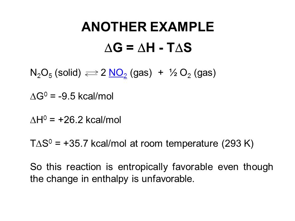ANOTHER EXAMPLE DG = DH - TDS N2O5 (solid) 2 NO2 (gas) + ½ O2 (gas)