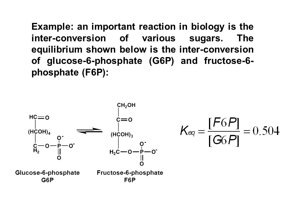 Example: an important reaction in biology is the inter-conversion of various sugars. The equilibrium shown below is the inter-conversion of glucose-6-phosphate (G6P) and fructose-6-phosphate (F6P):