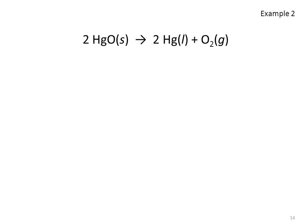 Example 2 2 HgO(s) → 2 Hg(l) + O2(g)