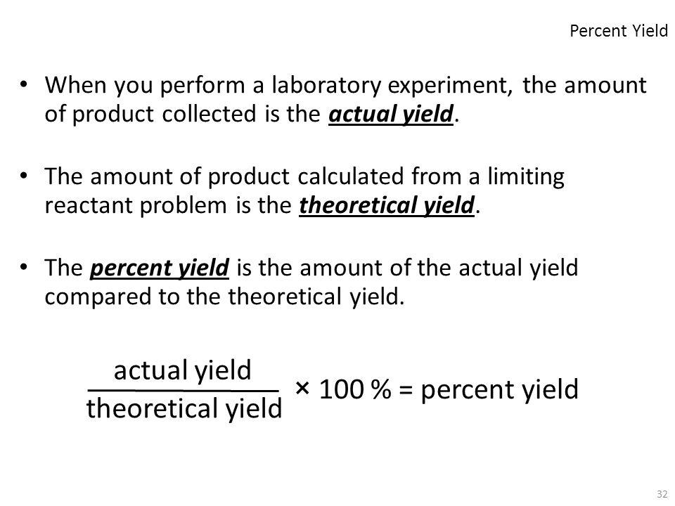 actual yield × 100 % = percent yield theoretical yield