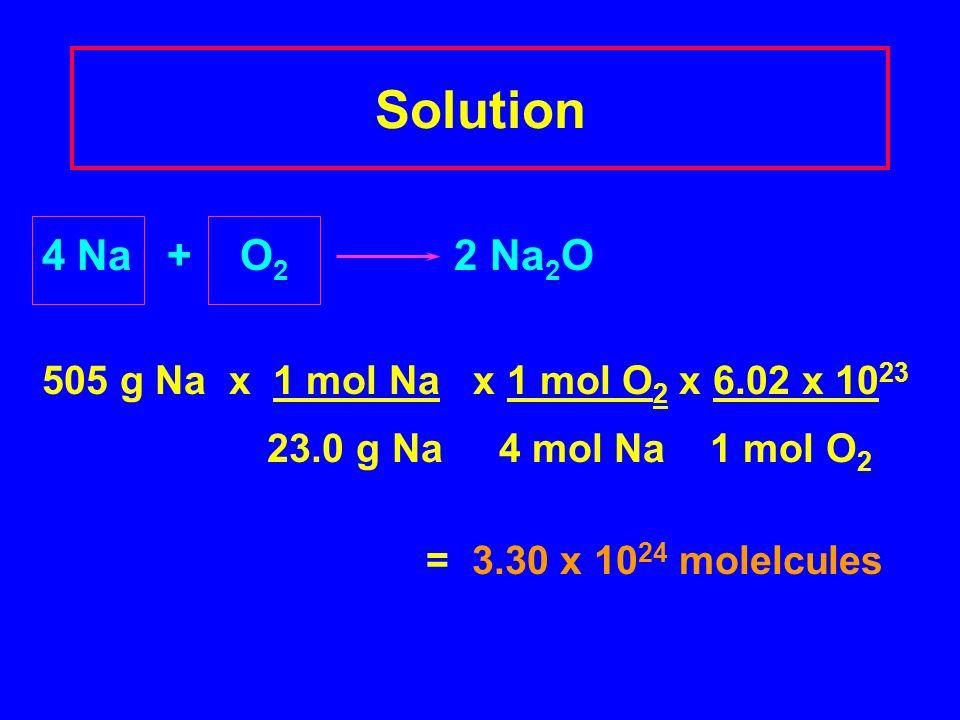 Solution 4 Na + O2 2 Na2O 505 g Na x 1 mol Na x 1 mol O2 x 6.02 x 1023