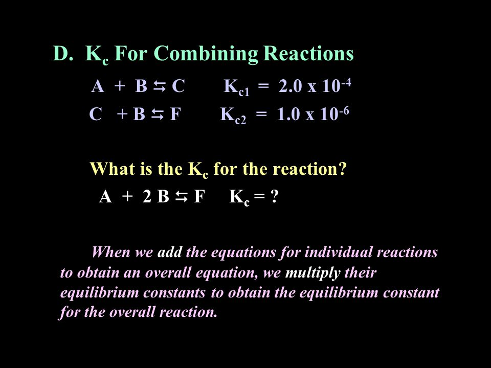 D. Kc For Combining Reactions A + B  C Kc1 = 2.0 x 10-4