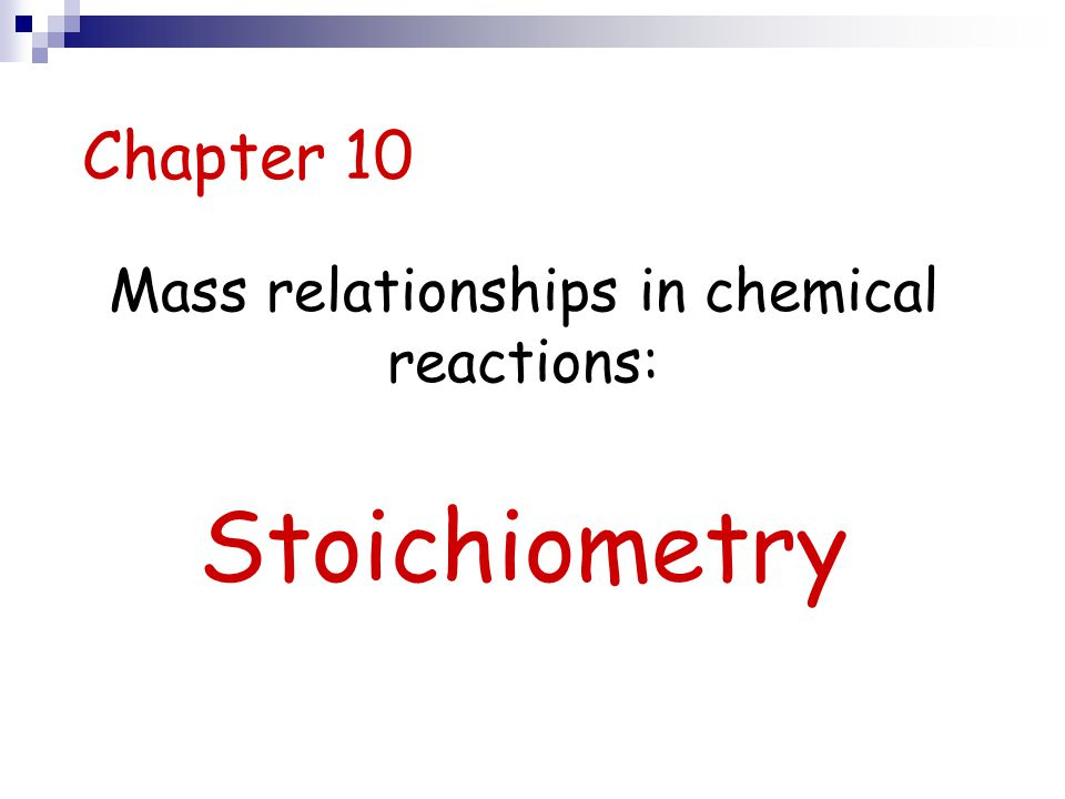 Mass relationships in chemical reactions: Stoichiometry