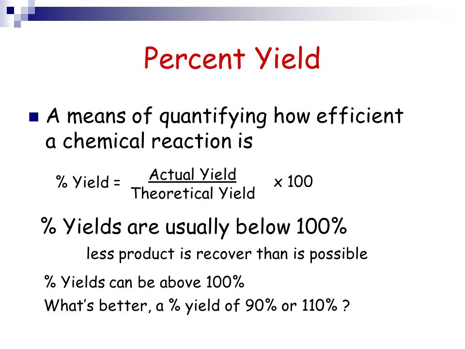 Percent Yield A means of quantifying how efficient a chemical reaction is. Actual Yield. Theoretical Yield.