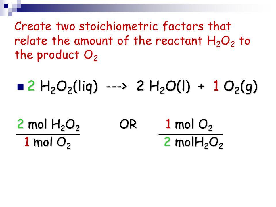 2 H2O2(liq) ---> 2 H2O(l) + 1 O2(g)