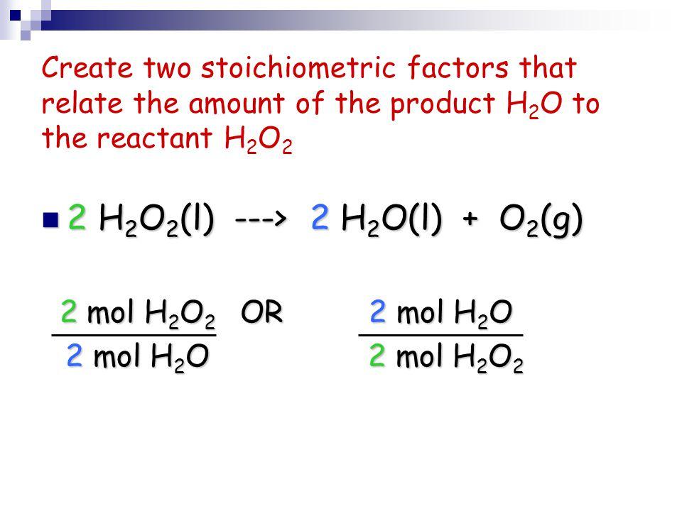 2 H2O2(l) ---> 2 H2O(l) + O2(g)