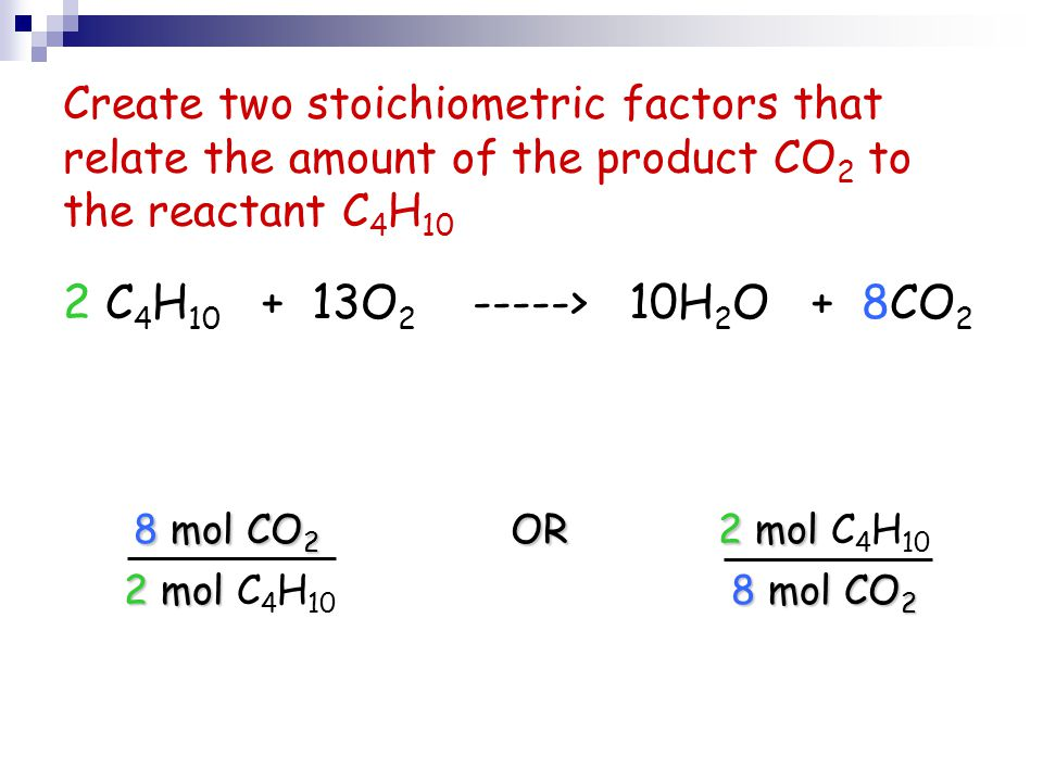 8 mol CO2 OR 2 mol C4H10 2 C4H10 + 13O2 -----> 10H2O + 8CO2
