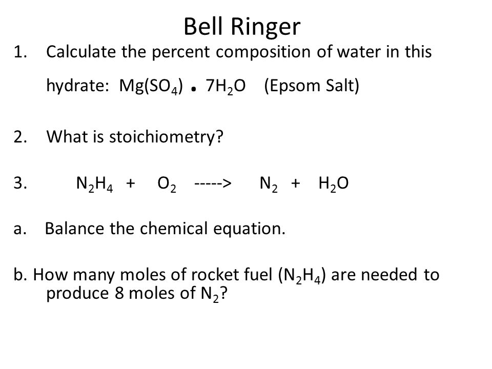 Bell Ringer Calculate the percent composition of water in this hydrate: Mg(SO4) . 7H2O (Epsom Salt)