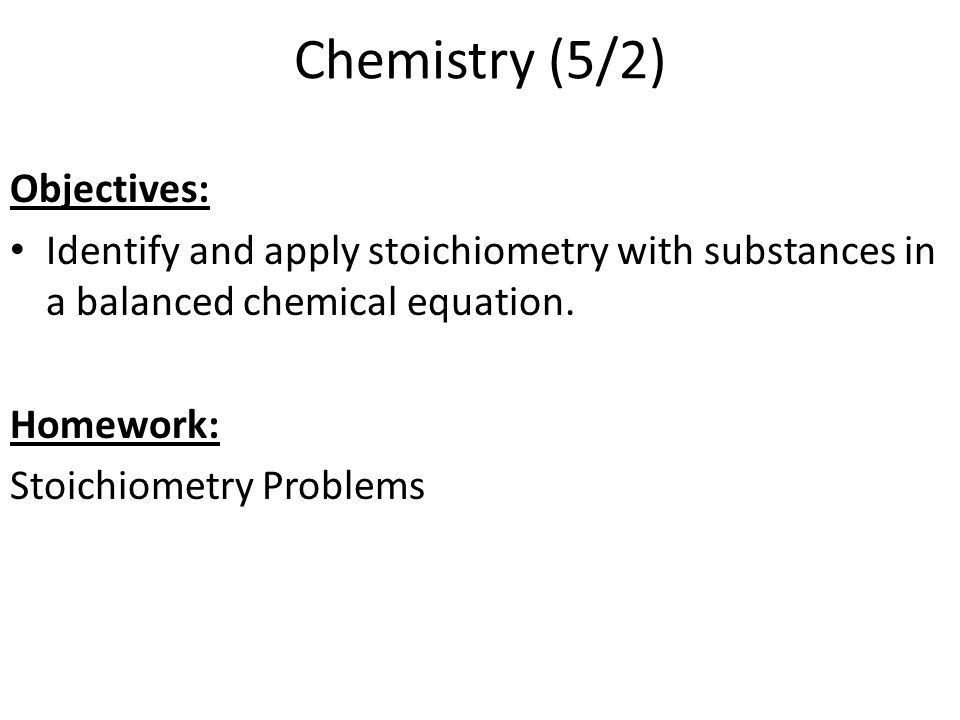 Chemistry (5/2) Objectives: