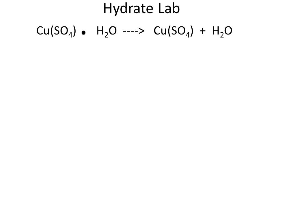 Hydrate Lab Cu(SO4) . H2O ----> Cu(SO4) + H2O