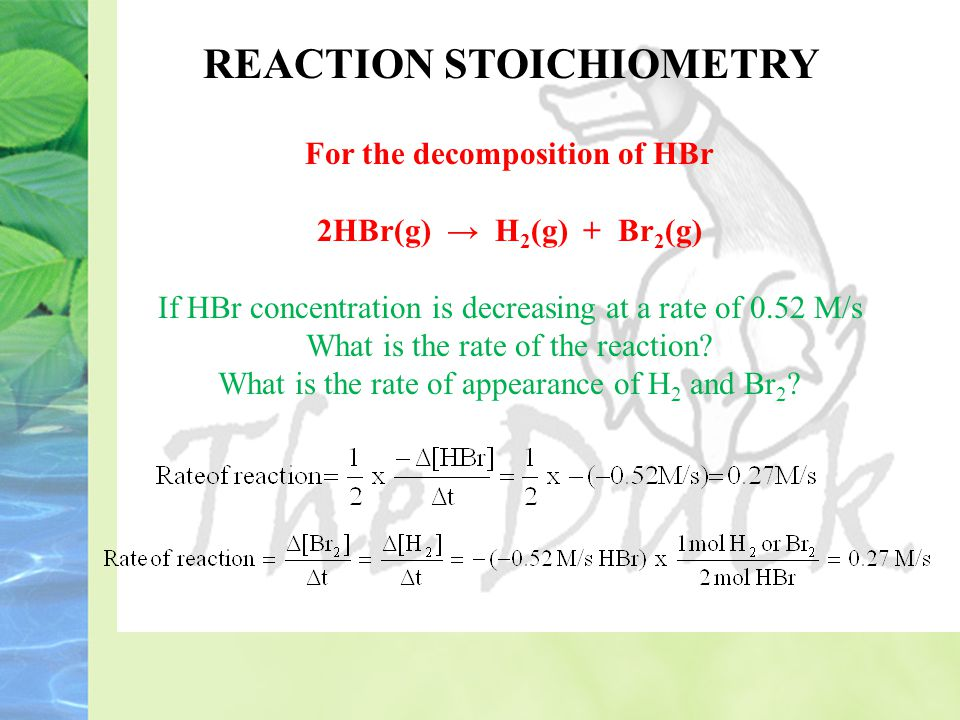 REACTION STOICHIOMETRY For the decomposition of HBr
