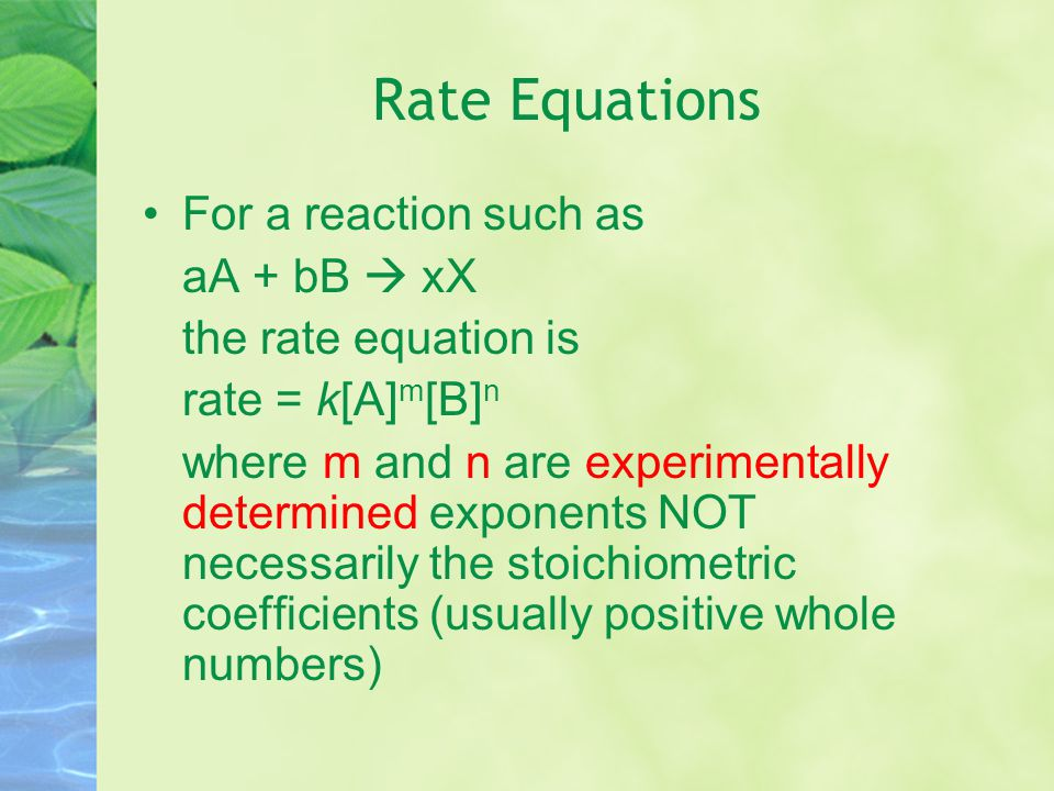 Rate Equations For a reaction such as aA + bB  xX