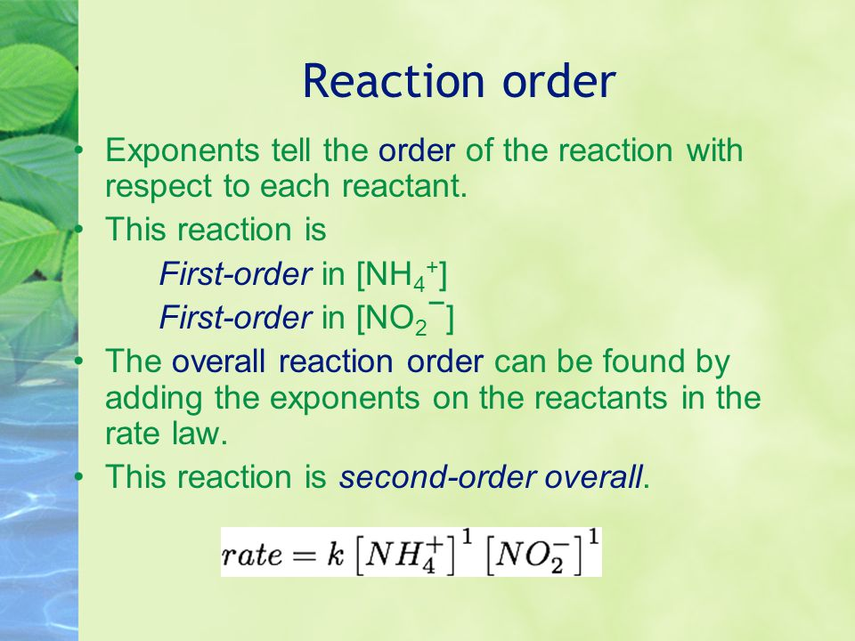 Reaction order Exponents tell the order of the reaction with respect to each reactant. This reaction is.
