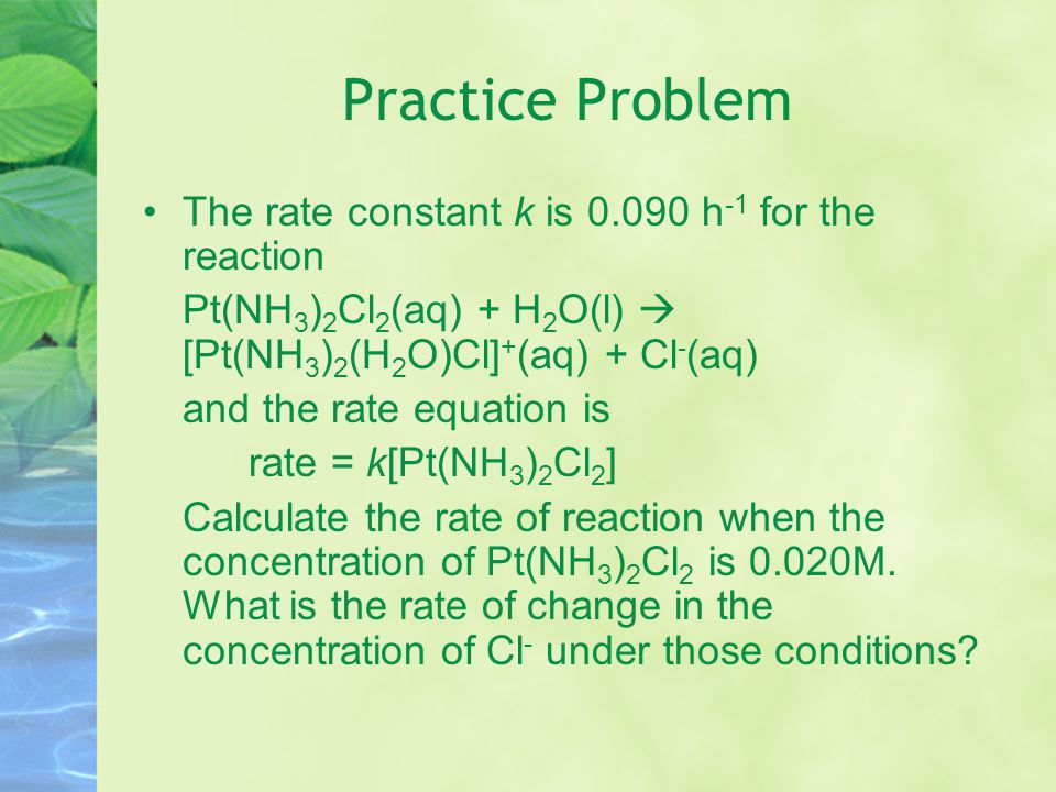 Practice Problem The rate constant k is 0.090 h-1 for the reaction