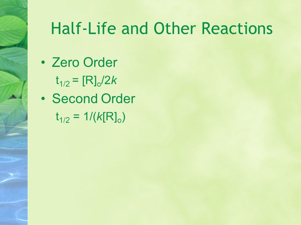 Half-Life and Other Reactions