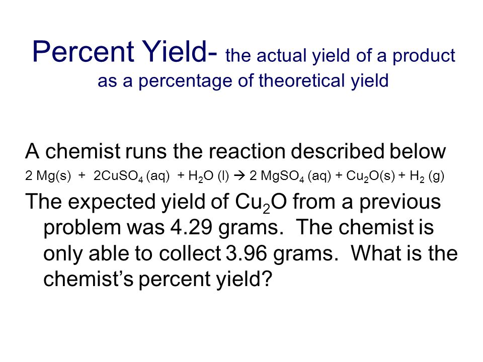 Percent Yield- the actual yield of a product as a percentage of theoretical yield