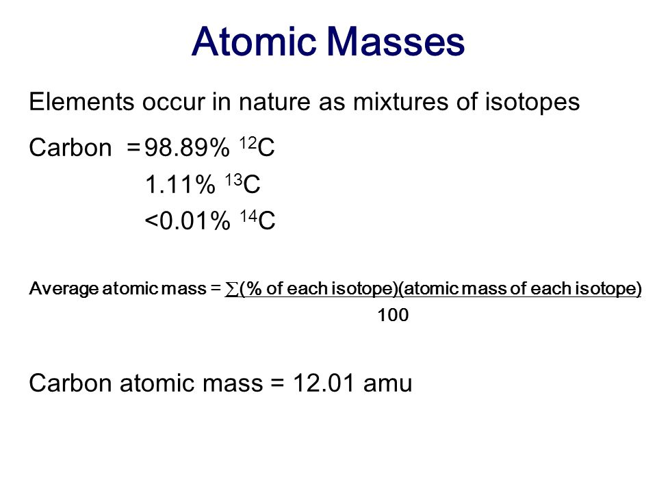 Atomic Masses Elements occur in nature as mixtures of isotopes