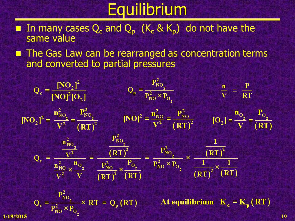 Equilibrium In many cases Qc and Qp (Kc & Kp) do not have the same value.
