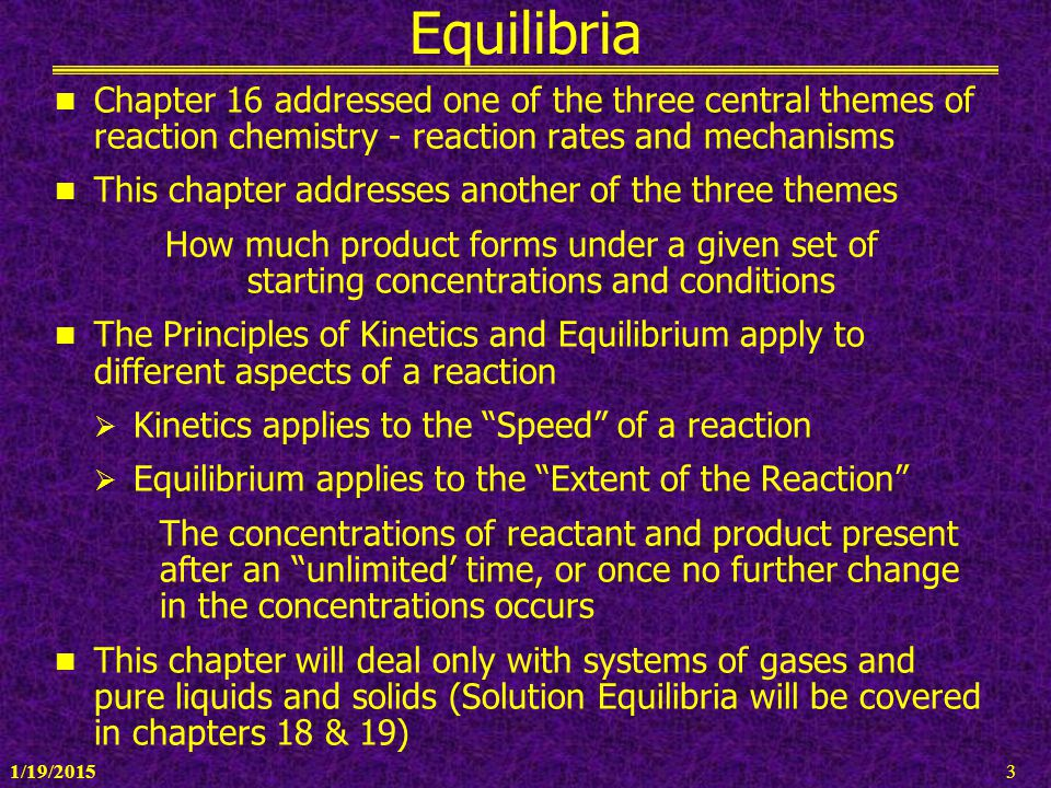 Equilibria Chapter 16 addressed one of the three central themes of reaction chemistry - reaction rates and mechanisms.