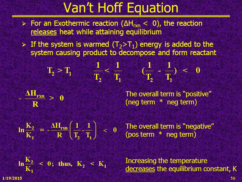 Van't Hoff Equation For an Exothermic reaction (∆Hrxn < 0), the reaction releases heat while attaining equilibrium.