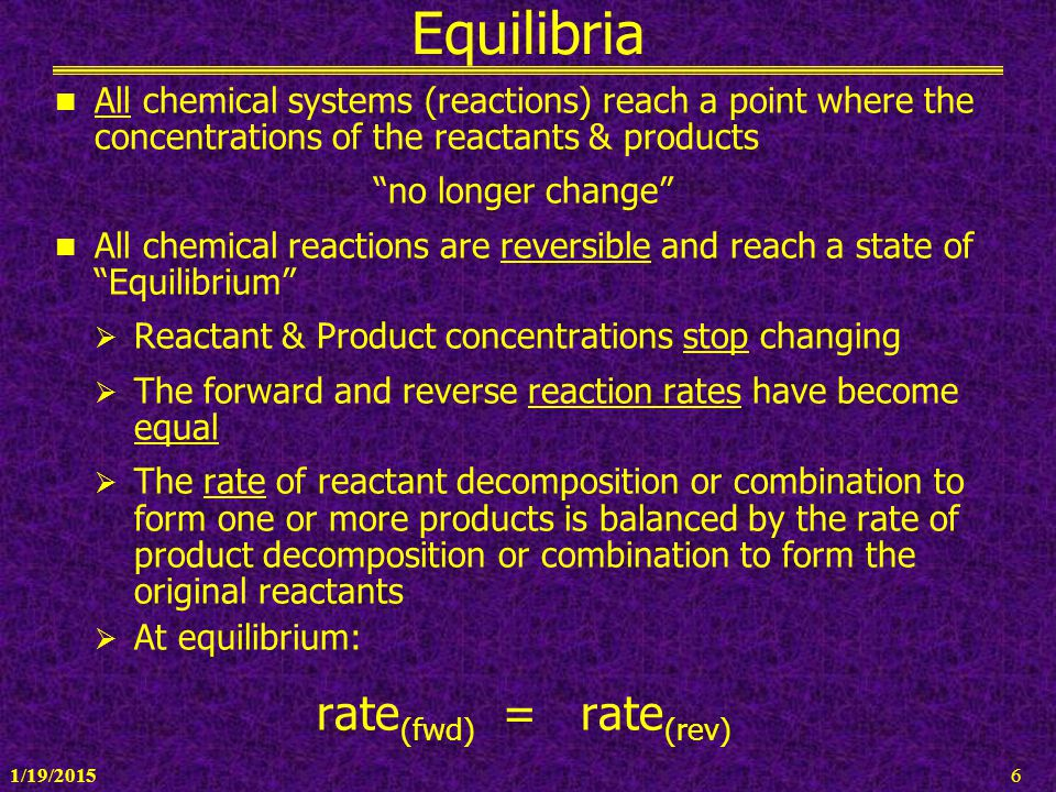 Equilibria rate(fwd) = rate(rev)