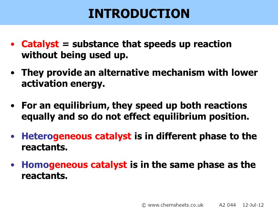 INTRODUCTION Catalyst = substance that speeds up reaction without being used up. They provide an alternative mechanism with lower activation energy.