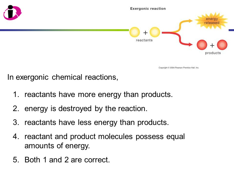In exergonic chemical reactions,