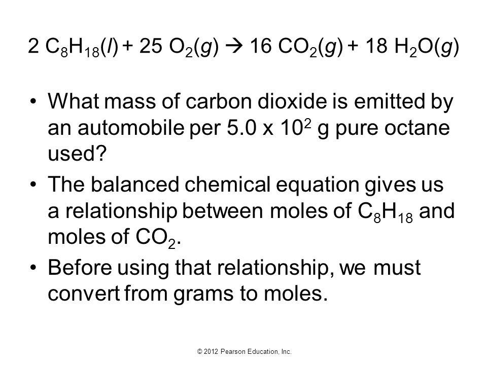 2 C8H18(l) + 25 O2(g)  16 CO2(g) + 18 H2O(g)