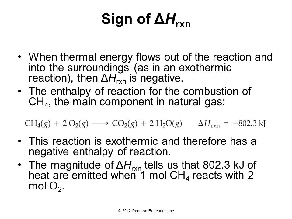 Sign of ΔHrxn When thermal energy flows out of the reaction and into the surroundings (as in an exothermic reaction), then ΔHrxn is negative.