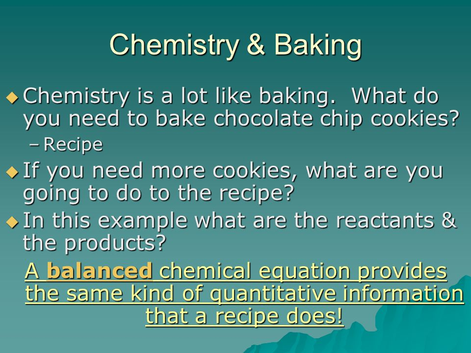 Chemistry & Baking Chemistry is a lot like baking. What do you need to bake chocolate chip cookies