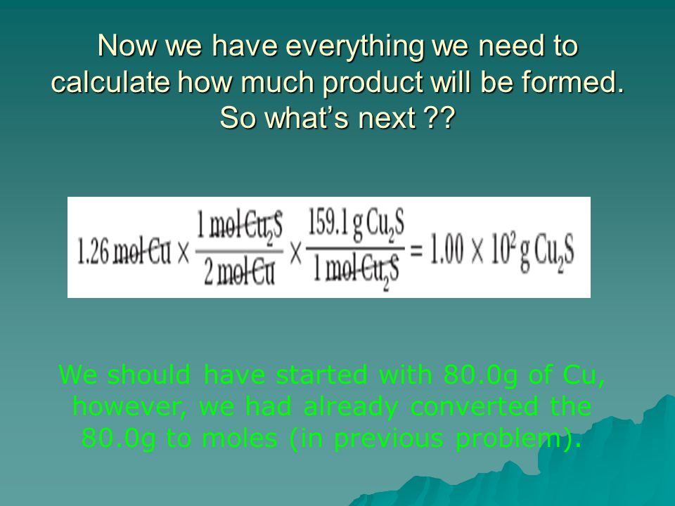 Now we have everything we need to calculate how much product will be formed. So what's next