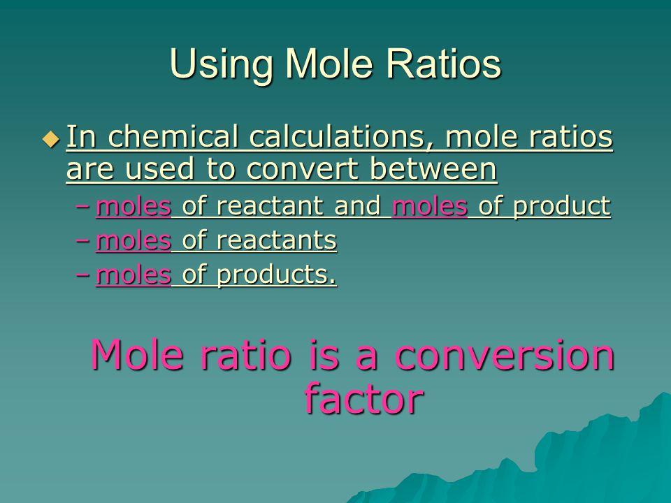 Mole ratio is a conversion factor