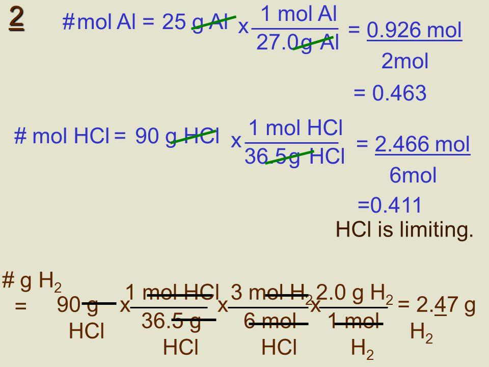 2 1 mol Al 27.0 g Al x # mol Al = 25 g Al = 0.926 mol 2mol = 0.463