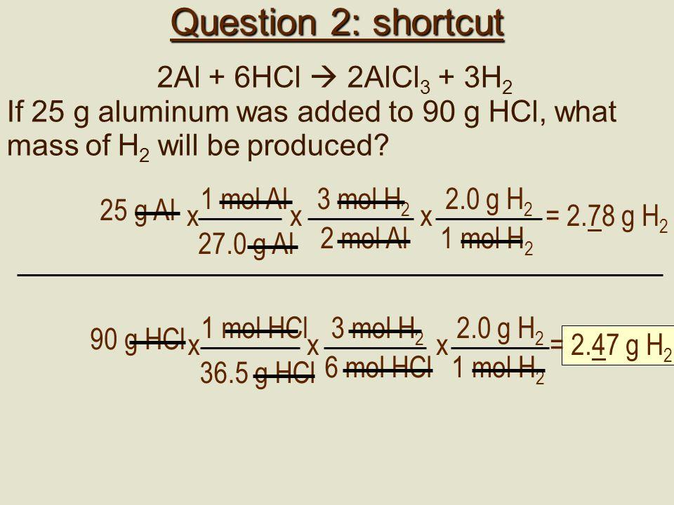 Question 2: shortcut 2Al + 6HCl  2AlCl3 + 3H2