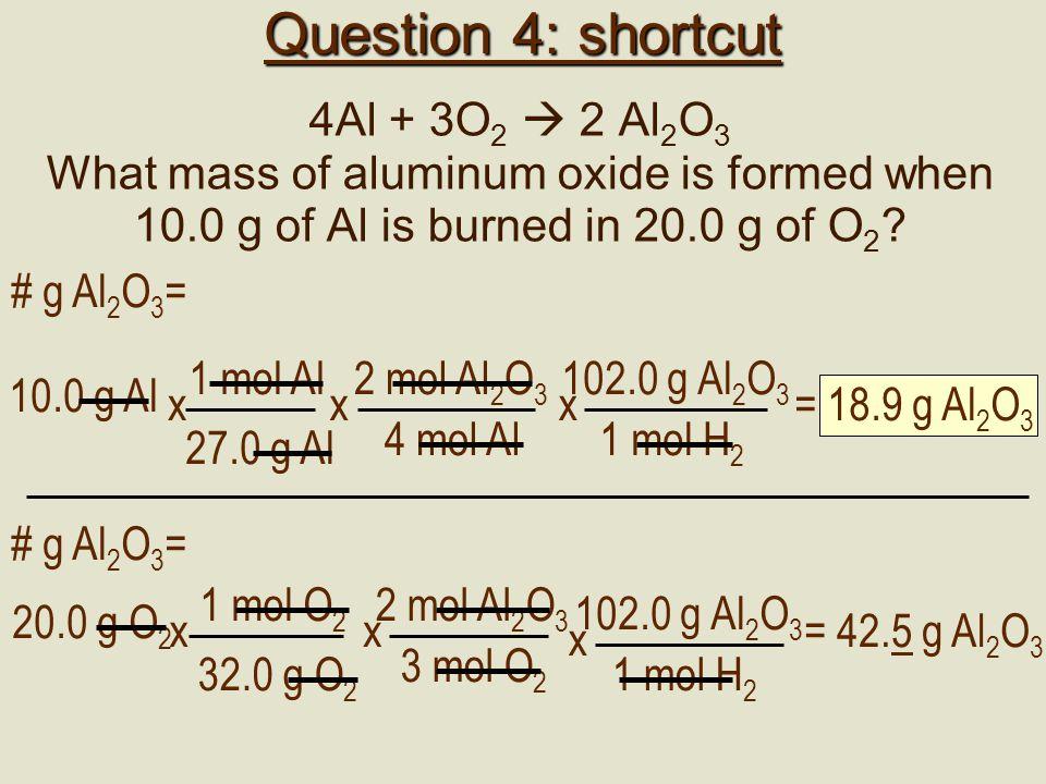 Question 4: shortcut 4Al + 3O2  2 Al2O3