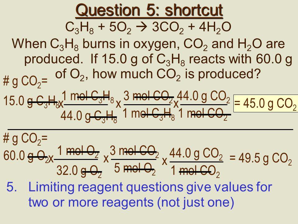 Question 5: shortcut C3H8 + 5O2  3CO2 + 4H2O
