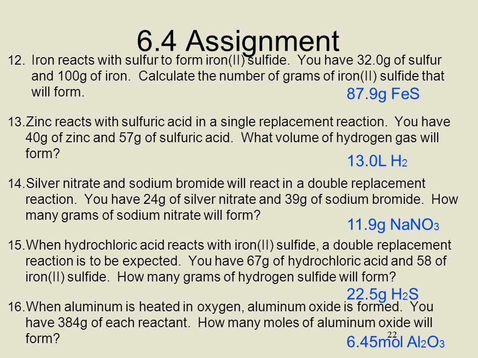 6.4 Assignment 87.9g FeS 13.0L H2 11.9g NaNO3 22.5g H2S 6.45mol Al2O3